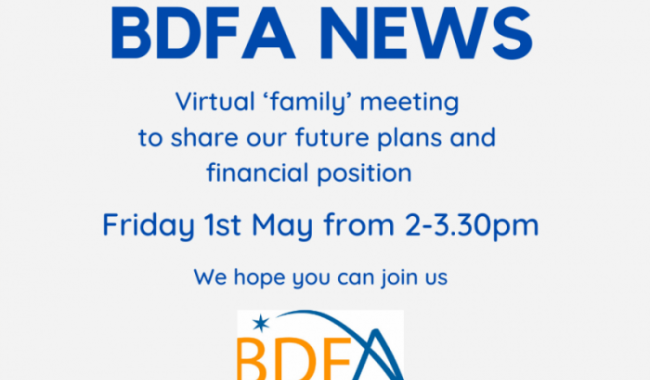 ***IMPORTANT BDFA MEETING NEWS** Virtual 'family' Meeting To Share Our Future Plans And Financial Position